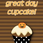 Halloween Printable: Have a Great Day, Cupcake, 2012 Copyright Christine Hull, Windy Pinwheel
