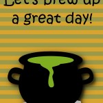 Halloween Printable: Let's Brew Up a Great Day, 2012 Copyright Christine Hull, Windy Pinwheel