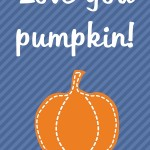 Thanksgiving Printable: Love you, pumpkin, 2012 Copyright Christine Hull, Windy Pinwheel