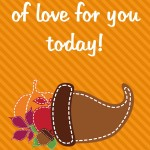 Thanksgiving Themed Lunch Box Love Notes: A cornucopia of love for you today, 2012 Copyright Christine Hull, Windy Pinwheel