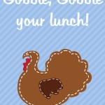 Thanksgiving Themed Lunch Box Love Notes: Gobble, gobble your lunch, 2012 Copyright Christine Hull, Windy Pinwheel